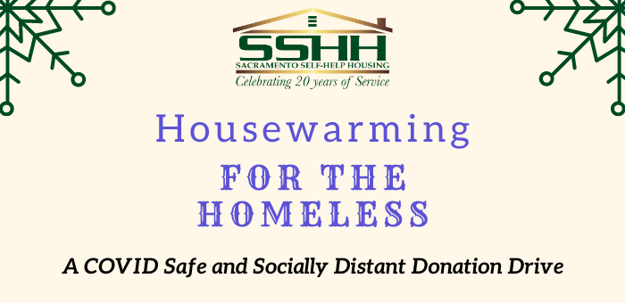 "Sacramento Self Help Housing flyer for their Housewarming for the Homeless event at Cal Expo. Tan background with green snow flakes in the top left and right corner. Sacramento Self Help Housing logo top center. Center purple text reads ""Housewarming for the Homeless and the bottom text in black reads ""A COVID safe and socially distant donation drive"""
