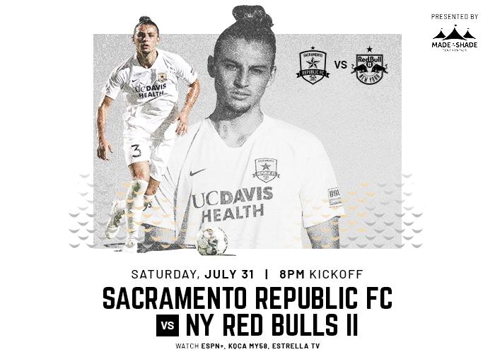Saturday, July 31; 8 pm kickoff. Sacramento Republic FC vs NY Red Bulls II. Watch on ESPN+, KQCA My58, and Estrella TV