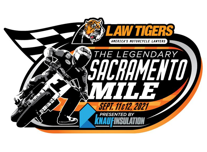 Law Tigers America's Motorcycle Lawyers. The Legendary Sacramento Mile - Sept. 11 & 12, 2021. Presented by Knauf Insulation