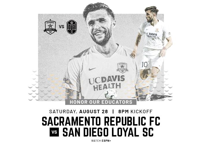 Honor our educators. Saturday, August 28. 8 PM kickoff. Sacramento Republic FC vs San Diego Loyal SC. Watch ESPN+