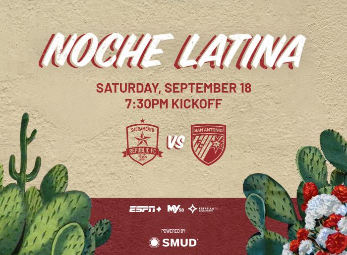 Noche Latina. Saturday, September 18. 7:30 pm kickoff. Sacramento Republic FC vs San Antonio FC. Powered by SMUD