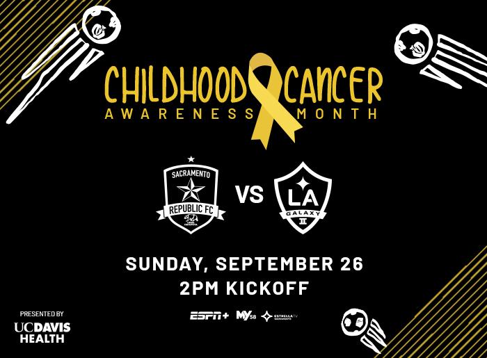Childhood Cancer Awareness Night. Sunday, September 26. 2 pm kickoff. Sacramento Republic FC vs LA Galaxy II. Presented by UC Davis Health.
