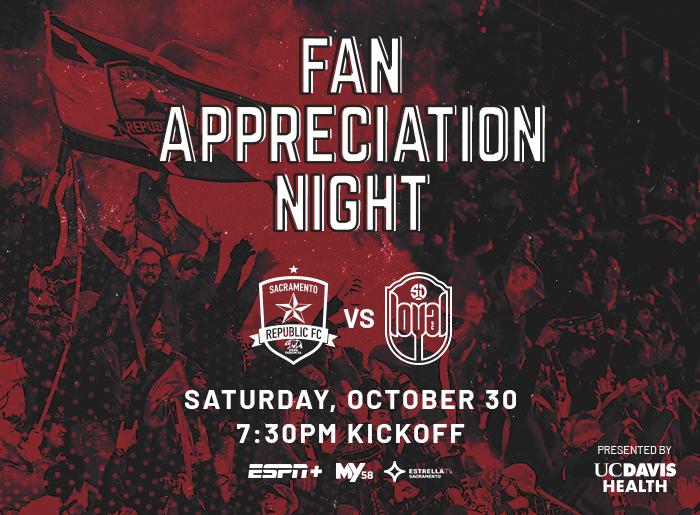 Fan appreciation time. Sacramento Republic FC vs San Diego Loyal SC. Saturday, October 30. 7:30 pm kickoff